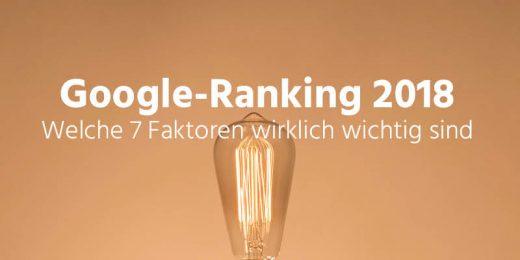 Google Ranking 2018: Was wirklich wichtig ist.