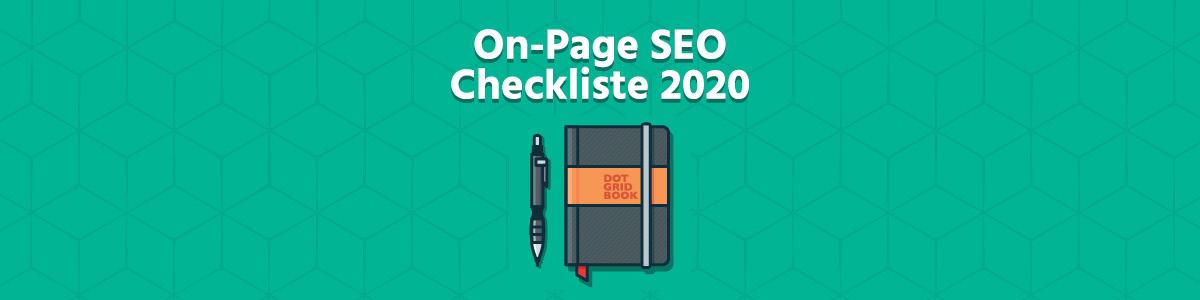 SEO Checkliste: Die perfekte On-Page SEO für 2020 - Das sind die wichtigsten Elemente in der On-Page Optimierung 2020: Wir haben euch die 25 wichtigsten Ranking-Faktoren in der On-Page Optimierung einfach und verständlich zusammengestellt.