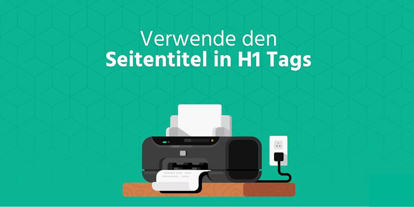 Seitentitel in H1 Tags: Stelle sicher, dass der Titel deiner Seite in <h1> Tags steht. So ist das Thema sofort klar.