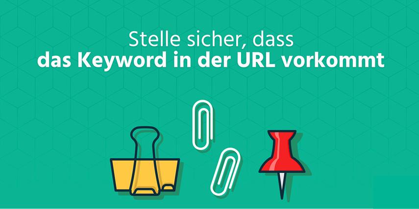 Keyword in der URL: Achte darauf, dass du das Keyword deines Textes in der URL verwendest.