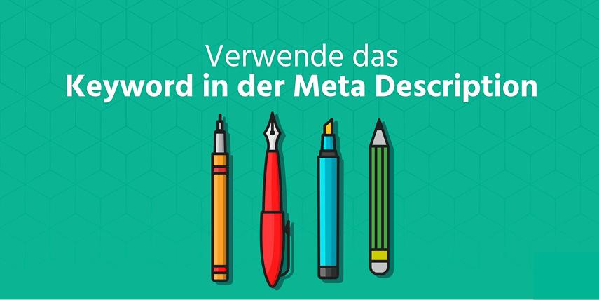 Keyword in der Meta Description: Schreibe auf jeden Fall das Keyword in die Meta-Beschreibung, so wissen Leute die dich googlen sofort worum es geht.