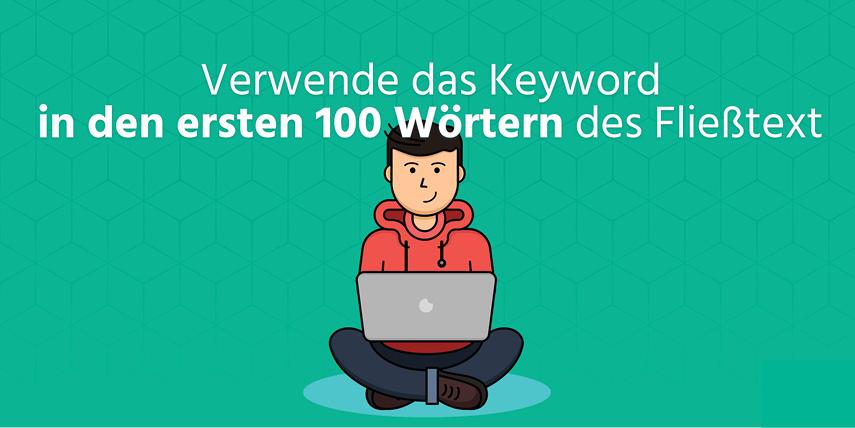 Das Keyword in der ersten 100 Wörtern: Komm schnell zum Punkt: Erwähne das Thema deines Artikels in den ersten einhundert Wörtern des Textes.
