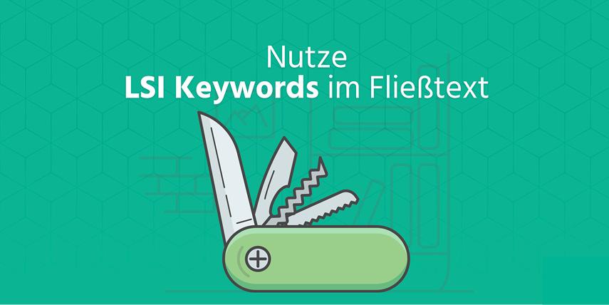 LSI Keywords im Seiteninhalt: LSI Keywords sind -einfach gesagt- verwandte Konzepte, die deinem Artikel mehr Relevanz verschaffen.
