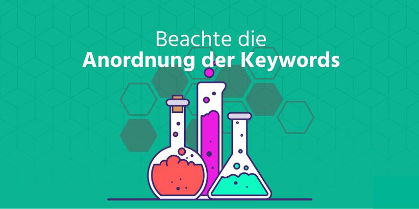 Anordnung der Keywords: Verwende verschiedene Keyword-Anordnungen im Fließtext deiner Seite. So deckst du ein größeres Spektrum an Suchanfragen ab.