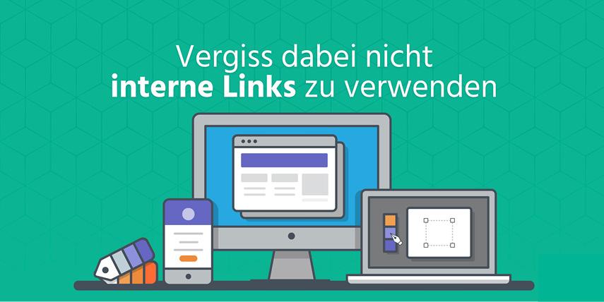 Interne Links verwenden: Verlinke in deinem Text auch Inhalte von deiner eigenen Webseite, die deine Leser interessieren könnten.